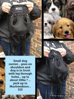 Small dog carrier... goes on shoulders and dog is in front with leg through holes... up to about 10lbs ? ... pick up in Murfreesboro... $15