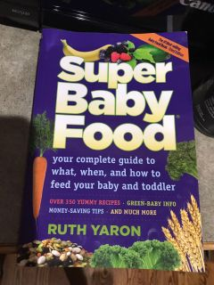 Super Baby Food - Your Complete Guide to What, When, & How to Feed Your Baby & Toddler