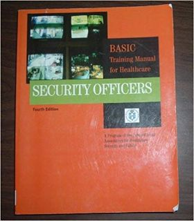 Security Officers Basic Training Manual for Healthcare IAHSS