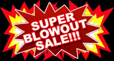 BLOWOUT SALE - SATURDAY - GREAT DEALS
