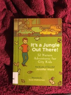 It s. Jungle Out There - 52 Nature Adventures for City Kids