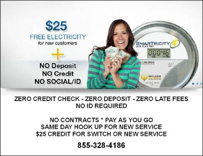 ZERO CREDIT CHECK ZERO DEPOSIT NO ID ELECTRICITY SAME DAY CONNECTION ($25.00 CREDIT FOR NEW SERVICE)