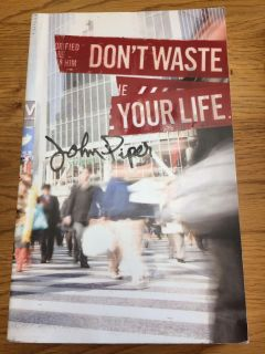 Don't Waste Your Life- by John Piper