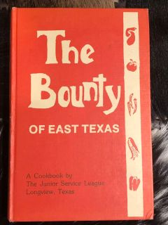 The Bounty of East Texas hardback cookbook A cookbook by The Junior Service League Longview,Texas 1977