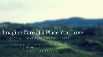 Let our family help yours - E&S Home Care Solutions