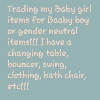 Trading Baby girl items for Boy/ gender neutral items!!