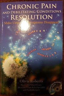 """""""Chronic Pain and Debilitating Conditions Resolution, Make Unwanted Symptoms Disappear!"""""""
