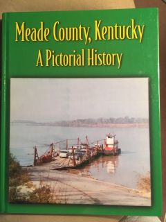 A Pictorial History Book of Meade County, Kentucky.