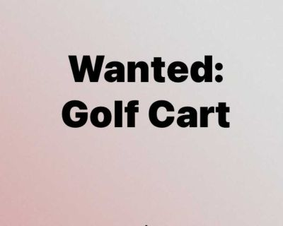 Golf Cart Wanted!