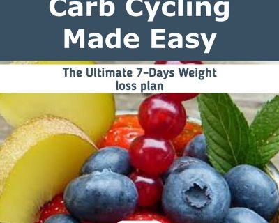 Carb Cycling Made Easy- 7-Days Weight Loss Plan