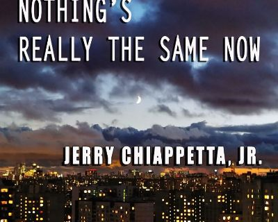 Nothing's Really the Same Now – New Single Release by Jerry Chiappetta, Jr.