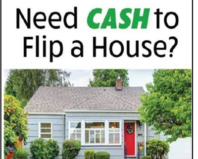 Need cash to flip a house?