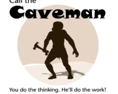 ! Caveman For Hire ! You Do The Thinking And He Does The Work !
