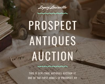 Our Final Prospect, KY Antiques Auction - One of Prospect's First Homes!