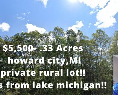 $5,500- .33 Acres  Howard City, MI  Secluded Private Lot within an hour of Lake Michigan!!