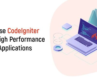 Hire Top CodeIgniter Development Company for Rapid PHP Development