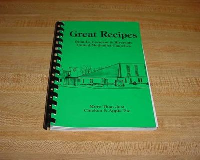 Great Recipes From La Crescent & Riverside United Methodist Churches; More Than Just Chicken & Apple Pie Church-Style Cookbook...