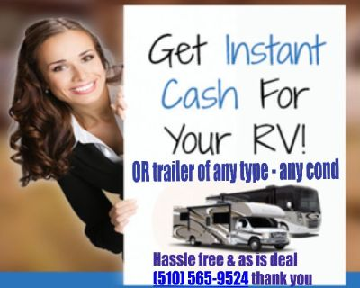 wanted, cash paid for Trailer/Rv/campervan of any type - any cond ok, we go to your location